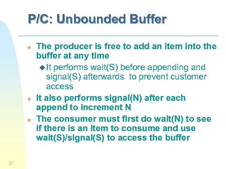 P/C: Unbounded Buffer n n n 21 The producer is free to add an