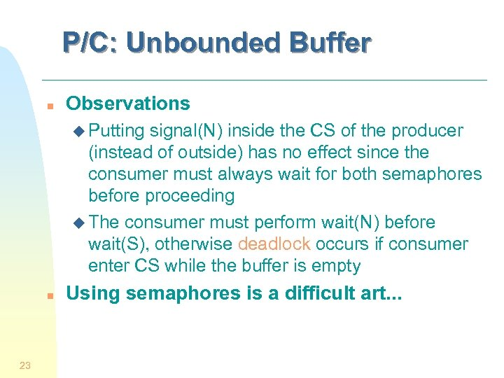 P/C: Unbounded Buffer n Observations u Putting signal(N) inside the CS of the producer
