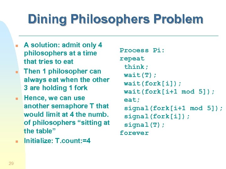 Dining Philosophers Problem n n 29 A solution: admit only 4 philosophers at a