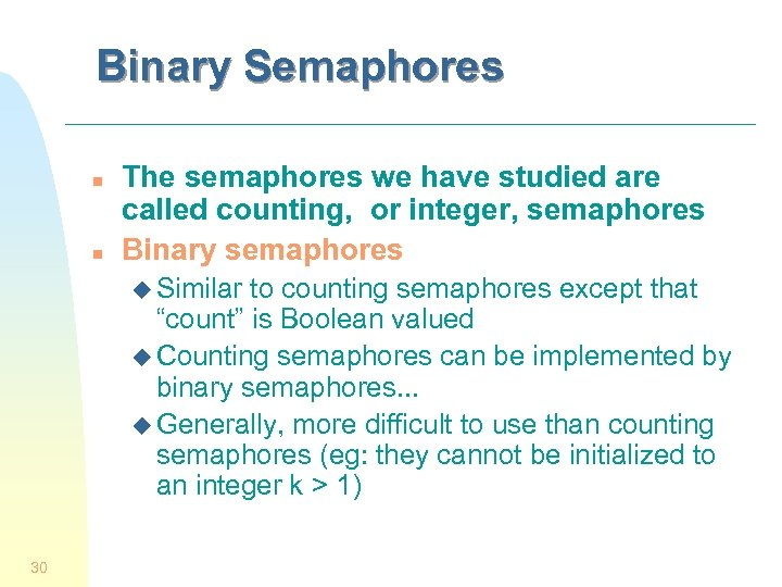 Binary Semaphores n n The semaphores we have studied are called counting, or integer,