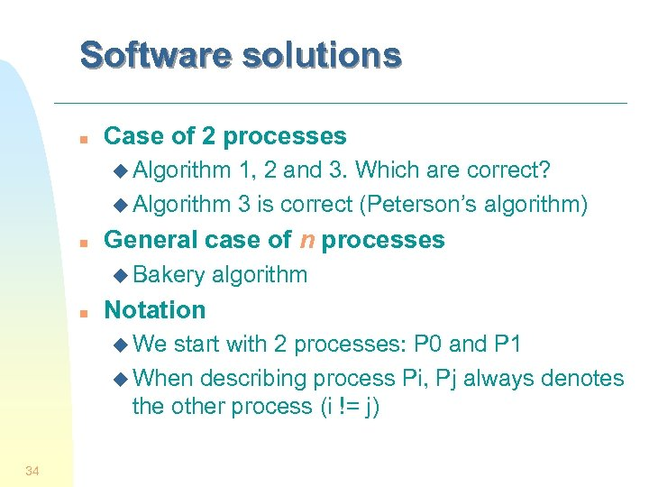 Software solutions n Case of 2 processes u Algorithm 1, 2 and 3. Which