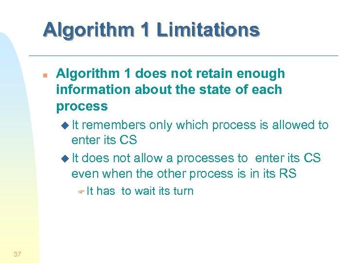 Algorithm 1 Limitations n Algorithm 1 does not retain enough information about the state