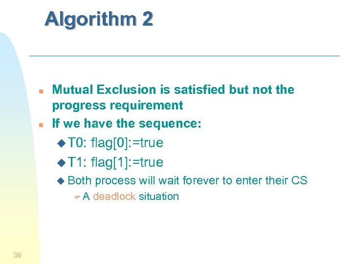 Algorithm 2 n n Mutual Exclusion is satisfied but not the progress requirement If