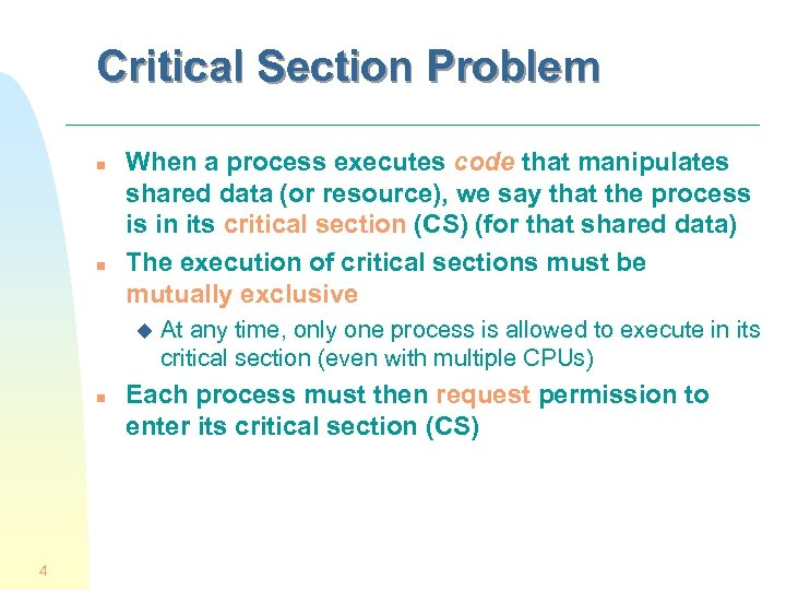 Critical Section Problem n n When a process executes code that manipulates shared data