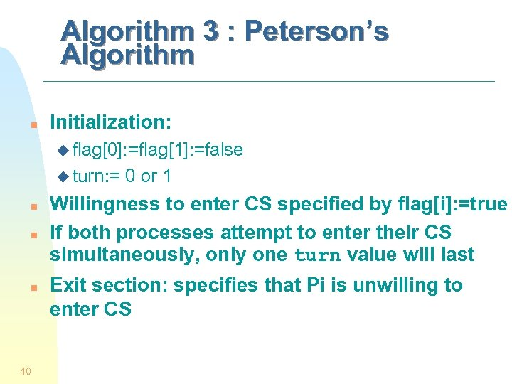 Algorithm 3 : Peterson's Algorithm n Initialization: u flag[0]: =flag[1]: =false u turn: =