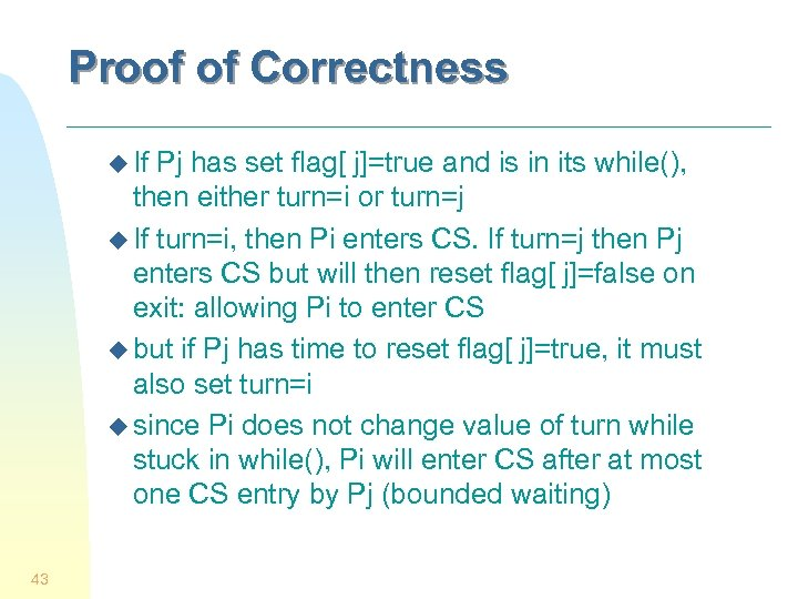 Proof of Correctness u If Pj has set flag[ j]=true and is in its