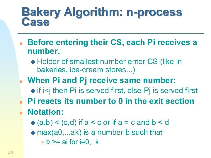 Bakery Algorithm: n-process Case n Before entering their CS, each Pi receives a number.