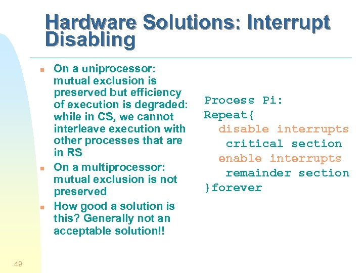 Hardware Solutions: Interrupt Disabling n n n 49 On a uniprocessor: mutual exclusion is