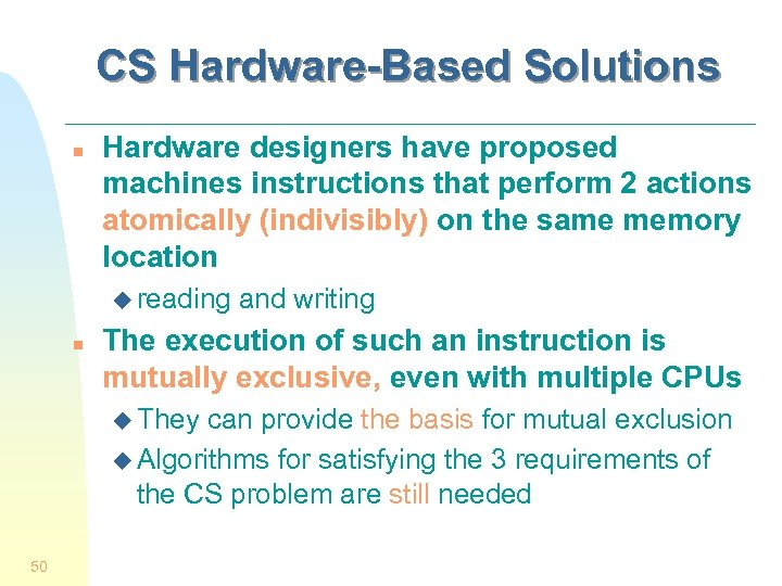 CS Hardware-Based Solutions n Hardware designers have proposed machines instructions that perform 2 actions