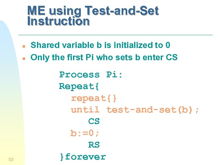 ME using Test-and-Set Instruction n n 52 Shared variable b is initialized to 0