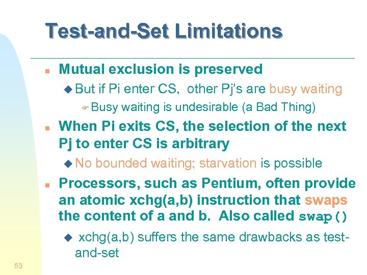 Test-and-Set Limitations n Mutual exclusion is preserved u But if Pi enter CS, other