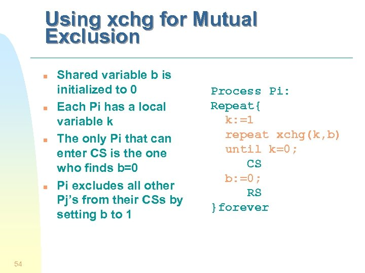 Using xchg for Mutual Exclusion n n 54 Shared variable b is initialized to