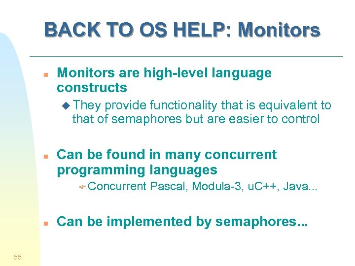 BACK TO OS HELP: Monitors n Monitors are high-level language constructs u They provide