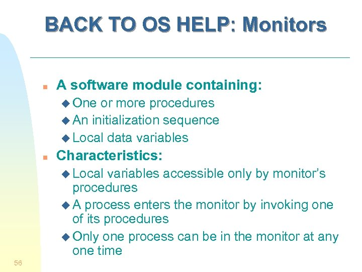 BACK TO OS HELP: Monitors n A software module containing: u One or more