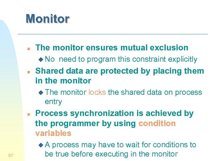 Monitor n The monitor ensures mutual exclusion u No n need to program this