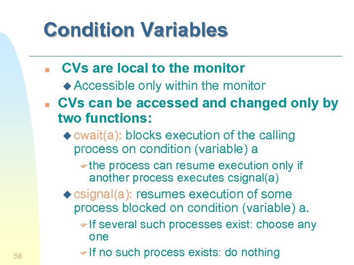 Condition Variables n CVs are local to the monitor u Accessible n only within