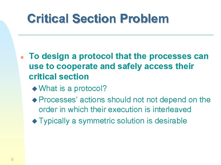 Critical Section Problem n To design a protocol that the processes can use to
