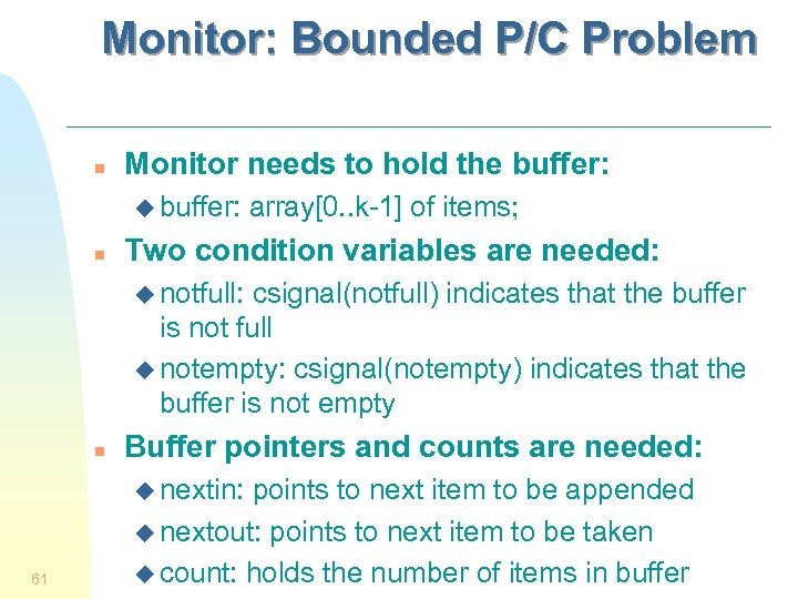Monitor: Bounded P/C Problem n Monitor needs to hold the buffer: u buffer: n