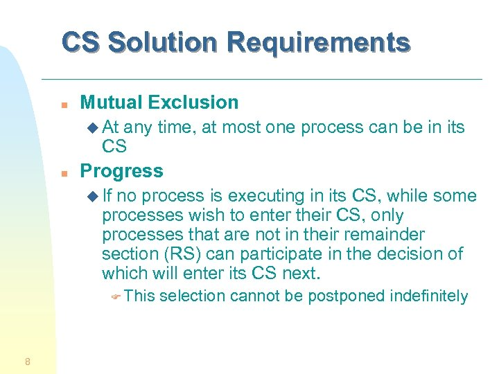 CS Solution Requirements n Mutual Exclusion u At any time, at most one process