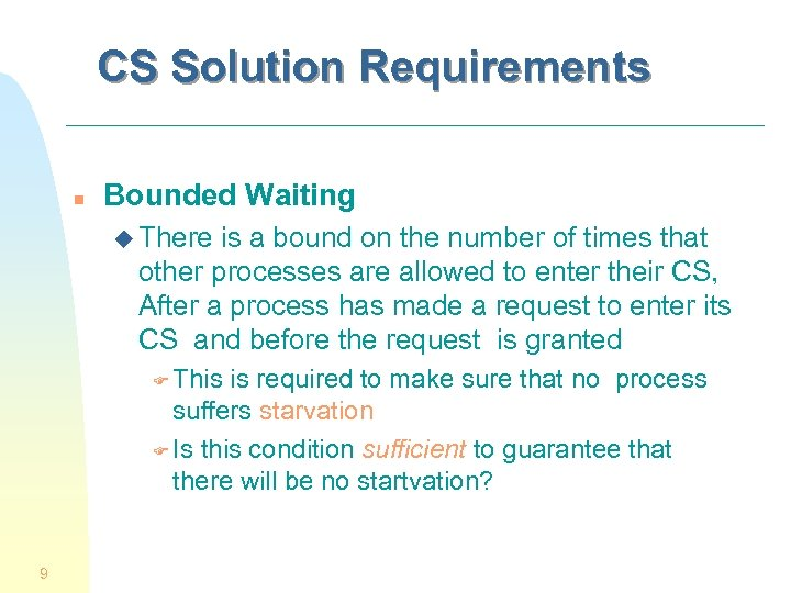 CS Solution Requirements n Bounded Waiting u There is a bound on the number