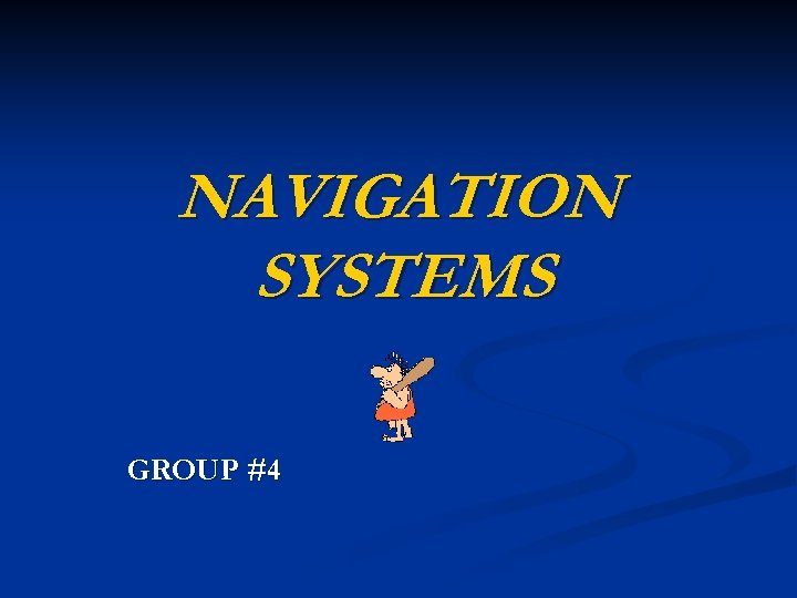 NAVIGATION SYSTEMS GROUP #4