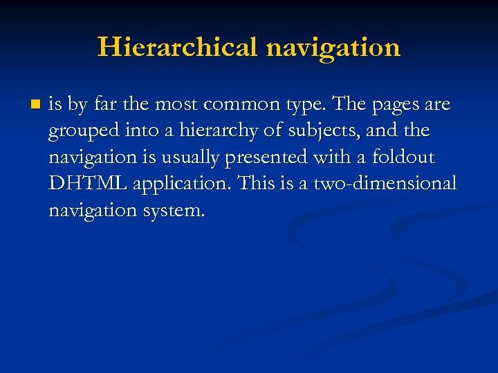 Hierarchical navigation n is by far the most common type. The pages are grouped