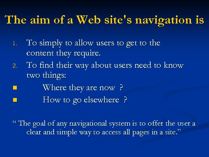 The aim of a Web site's navigation is 1. 2. n n To simply