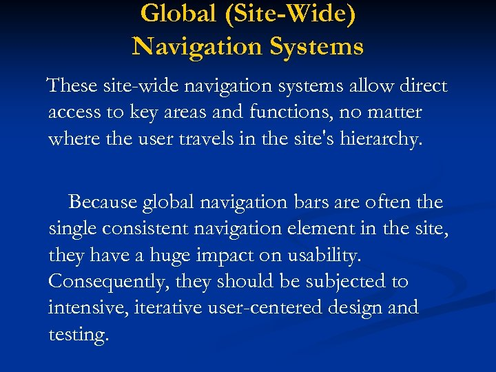 Global (Site-Wide) Navigation Systems These site-wide navigation systems allow direct access to key areas