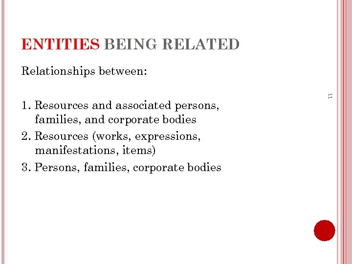 ENTITIES BEING RELATED Relationships between: 11 1. Resources and associated persons, families, and corporate