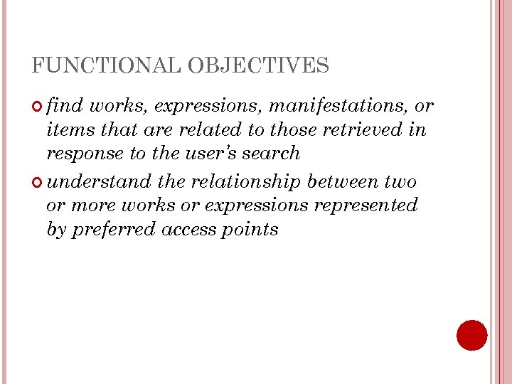 FUNCTIONAL OBJECTIVES find works, expressions, manifestations, or items that are related to those retrieved