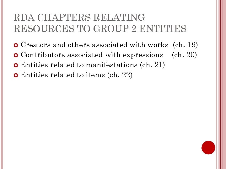 RDA CHAPTERS RELATING RESOURCES TO GROUP 2 ENTITIES Creators and others associated with works