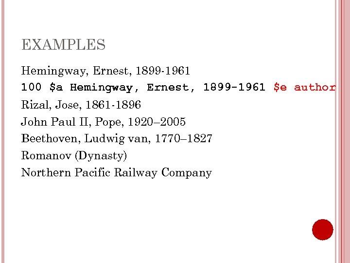 EXAMPLES Hemingway, Ernest, 1899 -1961 100 $a Hemingway, Ernest, 1899 -1961 $e author Rizal,