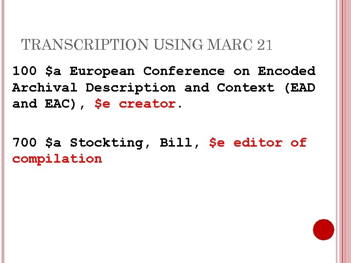 TRANSCRIPTION USING MARC 21 100 $a European Conference on Encoded Archival Description and Context