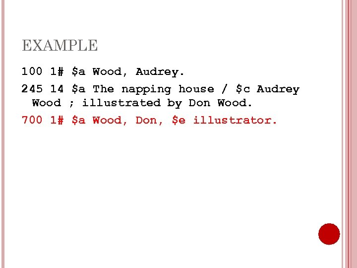 EXAMPLE 100 1# $a Wood, Audrey. 245 14 $a The napping house / $c