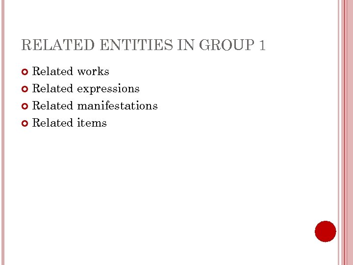 RELATED ENTITIES IN GROUP 1 Related works Related expressions Related manifestations Related items