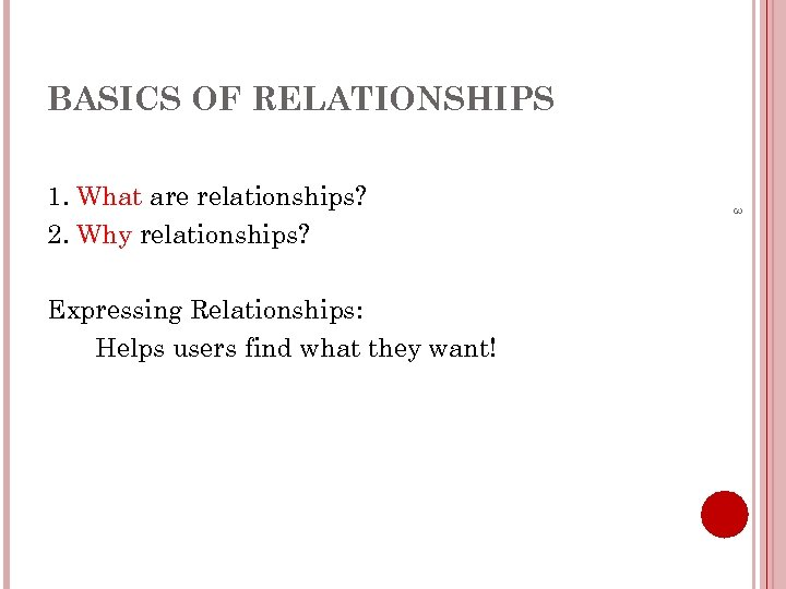 BASICS OF RELATIONSHIPS Expressing Relationships: Helps users find what they want! 3 1. What