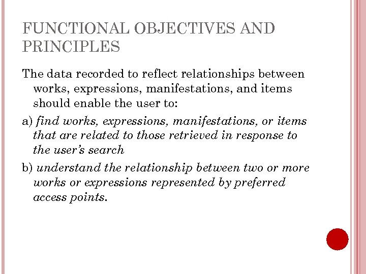 FUNCTIONAL OBJECTIVES AND PRINCIPLES The data recorded to reflect relationships between works, expressions, manifestations,