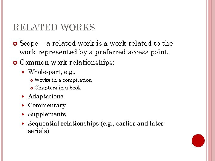 RELATED WORKS Scope – a related work is a work related to the work