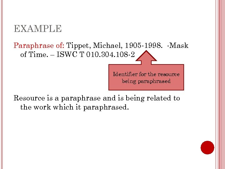 EXAMPLE Paraphrase of: Tippet, Michael, 1905 -1998. -Mask of Time. – ISWC T 010.