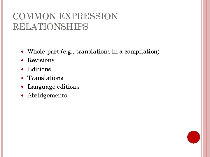 COMMON EXPRESSION RELATIONSHIPS Whole-part (e. g. , translations in a compilation) Revisions Editions Translations