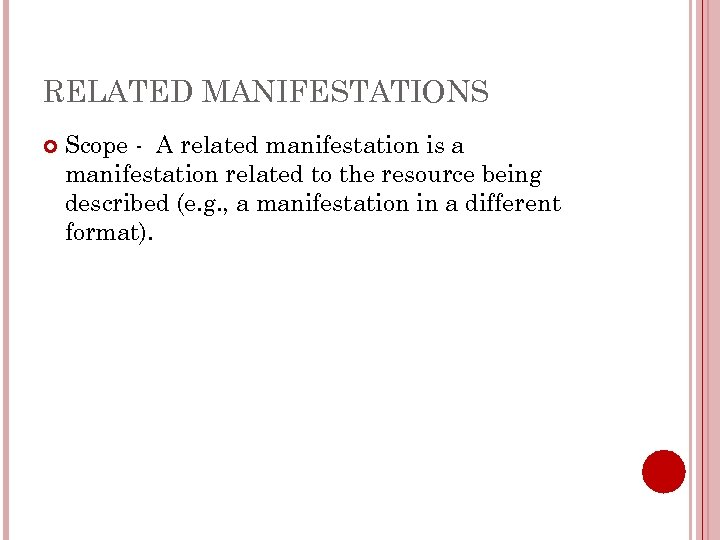 RELATED MANIFESTATIONS Scope - A related manifestation is a manifestation related to the resource