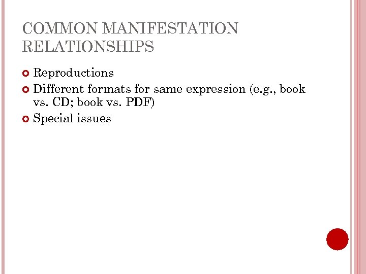COMMON MANIFESTATION RELATIONSHIPS Reproductions Different formats for same expression (e. g. , book vs.