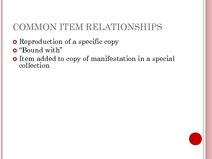 """COMMON ITEM RELATIONSHIPS Reproduction of a specific copy """"Bound with"""" Item added to copy"""
