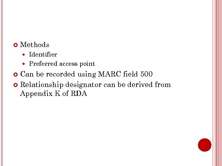 Methods Identifier Preferred access point Can be recorded using MARC field 500 Relationship