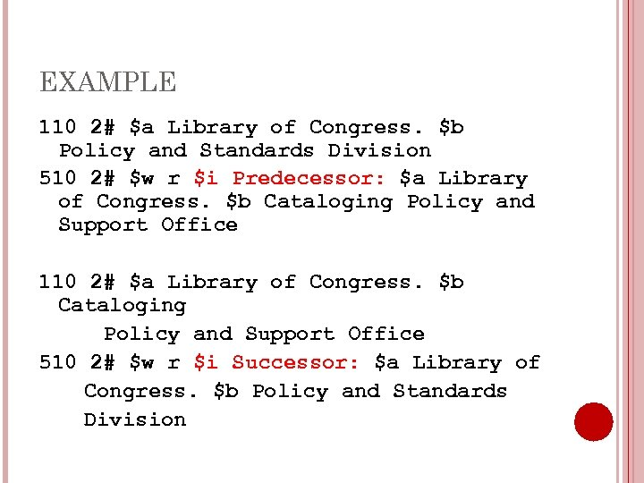 EXAMPLE 110 2# $a Library of Congress. $b Policy and Standards Division 510 2#