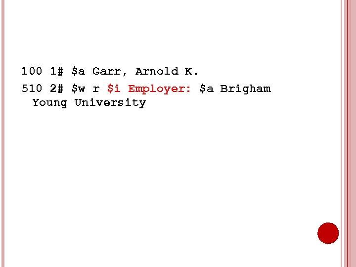 100 1# $a Garr, Arnold K. 510 2# $w r $i Employer: $a Brigham