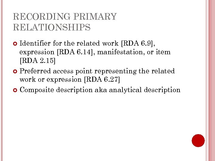 RECORDING PRIMARY RELATIONSHIPS Identifier for the related work [RDA 6. 9], expression [RDA 6.