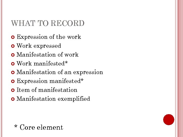 WHAT TO RECORD Expression of the work Work expressed Manifestation of work Work manifested*