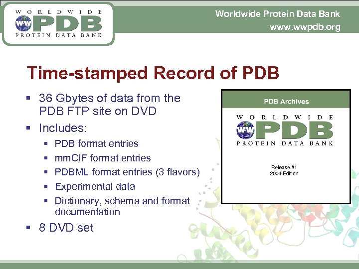 Worldwide Protein Data Bank www. wwpdb. org Time-stamped Record of PDB § 36 Gbytes