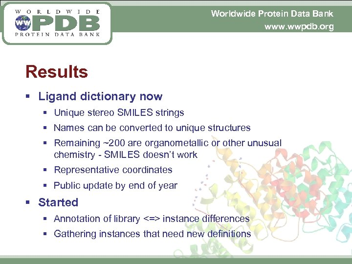 Worldwide Protein Data Bank www. wwpdb. org Results § Ligand dictionary now § Unique